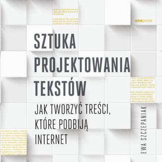Okładka książki Sztuka projektowania tekstów. Jak tworzyć treści, które podbiją internet