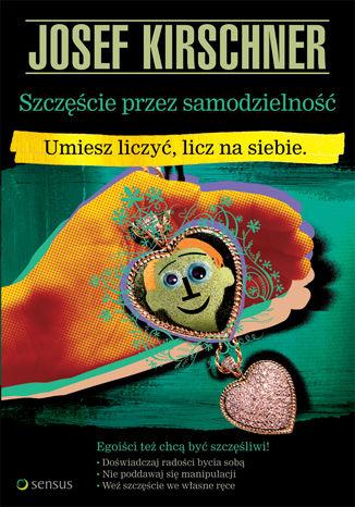 Okładka książki Szczęście przez samodzielność. Umiesz liczyć, licz na siebie