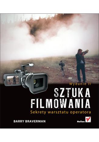 Okładka książki/ebooka Sztuka filmowania. Sekrety warsztatu operatora. Wydanie II