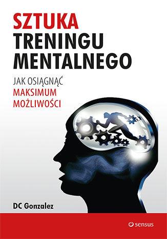 Okładka książki/ebooka Sztuka treningu mentalnego. Jak osiągnąć maksimum możliwości