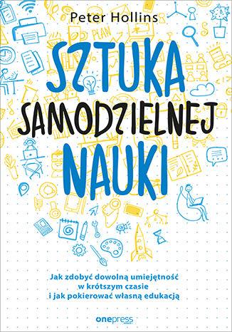 Okładka książki/ebooka Sztuka samodzielnej nauki. Jak zdobyć dowolną umiejętność w krótszym czasie i jak pokierować własną edukacją