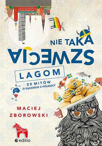 Okładka książki Nie taka Szwecja lagom. 20 mitów o sąsiedzie z północy