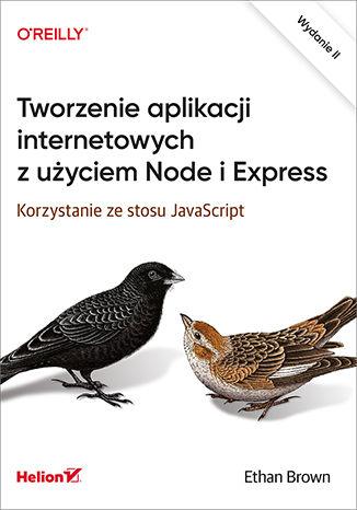 Okładka książki/ebooka Tworzenie aplikacji internetowych z użyciem Node i Express. Korzystanie ze stosu JavaScript. Wydanie II