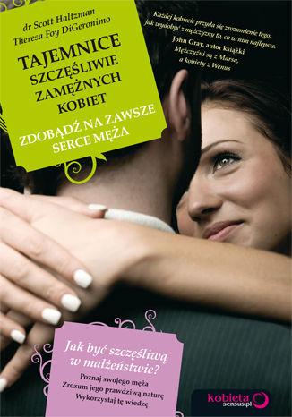 Tajemnice szczęśliwie zamężnych kobiet. Zdobądź na zawsze serce męża