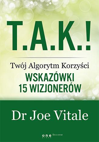 Okładka książki T.A.K.! - Twój Algorytm Korzyści. Wskazówki 15 wizjonerów