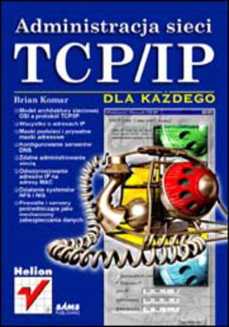 Okładka książki/ebooka Administracja sieci TCP/IP dla każdego