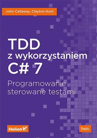 Okładka książki/ebooka TDD z wykorzystaniem C# 7. Programowanie sterowane testami