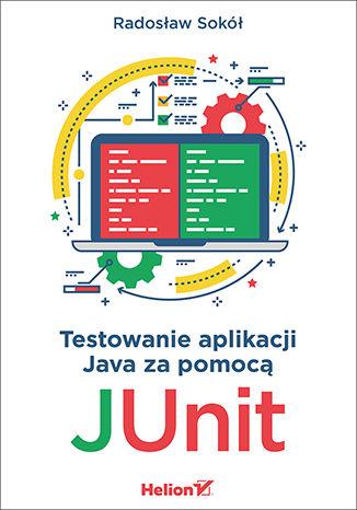 Okładka książki Testowanie aplikacji Java za pomocą JUnit