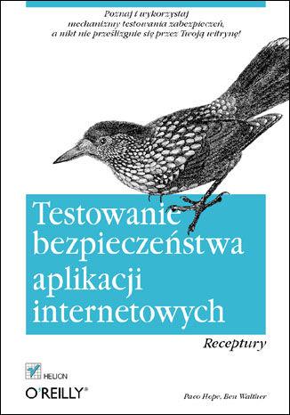 Okładka książki/ebooka Testowanie bezpieczeństwa aplikacji internetowych. Receptury