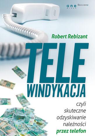 Okładka książki/ebooka Telewindykacja, czyli skuteczne odzyskiwanie należności przez telefon