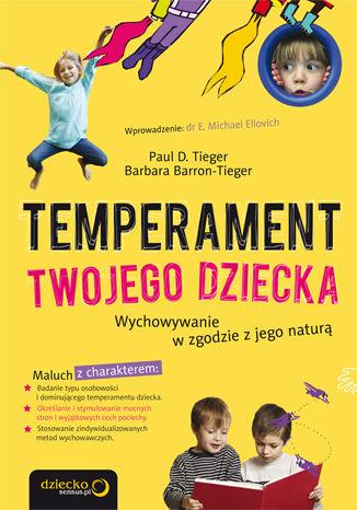 Okładka książki/ebooka Temperament Twojego dziecka. Wychowywanie w zgodzie z jego naturą