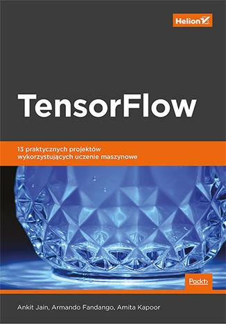 Okładka książki TensorFlow. 13 praktycznych projektów wykorzystujących uczenie maszynowe