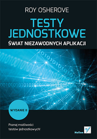 Okładka książki Testy jednostkowe. Świat niezawodnych aplikacji. Wydanie II