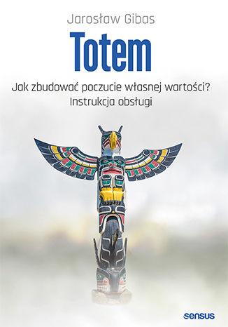 Okładka książki/ebooka Totem. Jak zbudować poczucie własnej wartości? Instrukcja obsługi