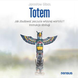 Okładka książki Totem. Jak zbudować poczucie własnej wartości? Instrukcja obsługi