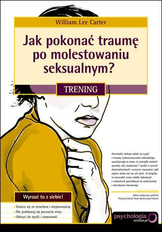 Jak pokonać traumę po molestowaniu seksualnym? Trening