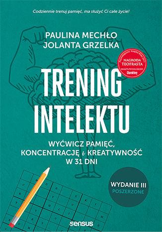 Okładka książki Trening intelektu. Wyćwicz pamięć, koncentrację i kreatywność w 31 dni. Wydanie III rozszerzone