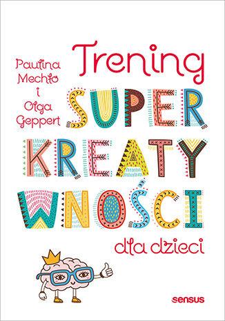 Okładka książki/ebooka Trening kreatywnego myślenia dla dzieci