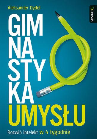 Okładka książki/ebooka Gimnastyka umysłu. Rozwiń intelekt w 4 tygodnie