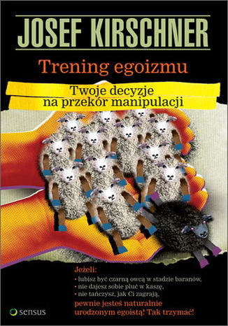 Okładka książki Trening egoizmu. Twoje decyzje na przekór manipulacji