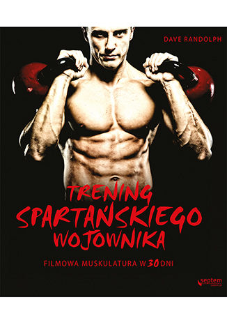 Okładka książki Trening spartańskiego wojownika. Filmowa muskulatura w 30 dni