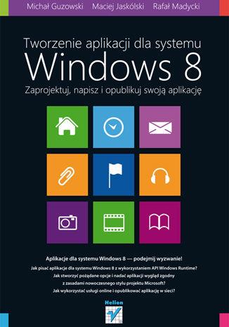 Okładka książki/ebooka Tworzenie aplikacji dla systemu Windows 8. Zaprojektuj, napisz i opublikuj swoją aplikację