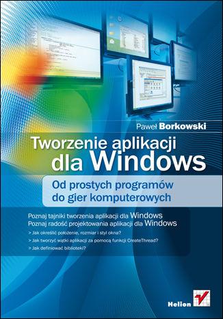 Okładka książki/ebooka Tworzenie aplikacji dla Windows. Od prostych programów do gier komputerowych