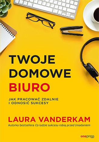 Okładka książki Twoje domowe biuro. Jak pracować zdalnie i odnosić sukcesy