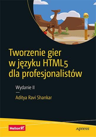 Okładka książki Tworzenie gier w języku HTML5 dla profesjonalistów. Wydanie II