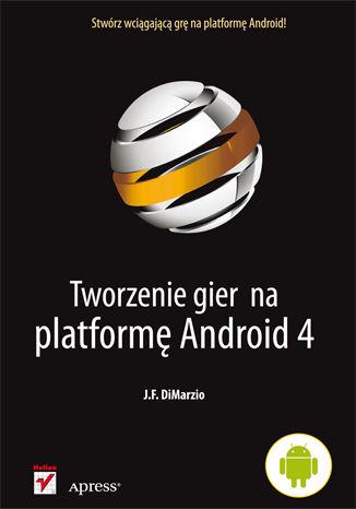 Okładka książki/ebooka Tworzenie gier na platformę Android 4