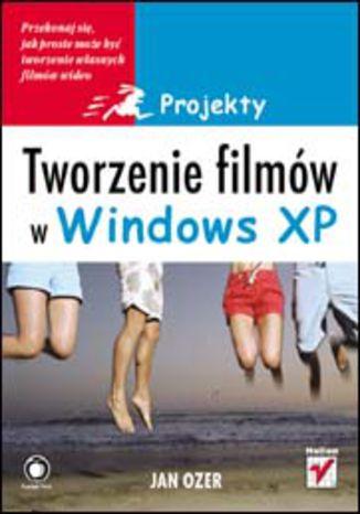 Okładka książki/ebooka Tworzenie filmów w Windows XP. Projekty
