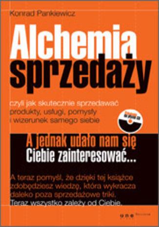 Okładka książki Alchemia sprzedaży, czyli jak skutecznie sprzedawać produkty, usługi, pomysły i wizerunek samego siebie