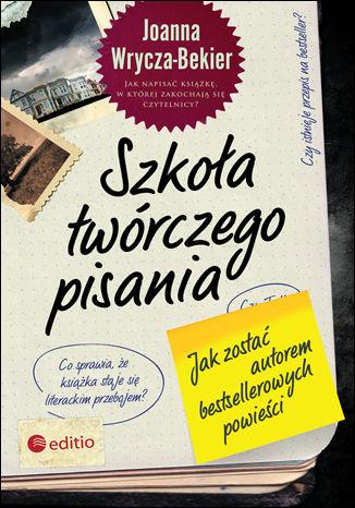Okładka książki Szkoła twórczego pisania. Jak zostać autorem bestsellerowych powieści