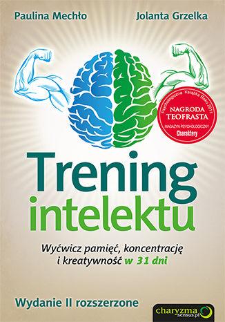Okładka książki Trening intelektu. Wyćwicz pamięć, koncentrację i kreatywność w 31 dni. Wydanie II rozszerzone