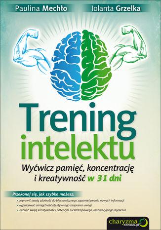 Okładka książki Trening intelektu. Wyćwicz pamięć, koncentrację i kreatywność w 31 dni