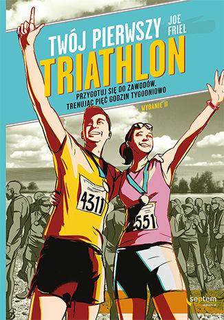 Okładka książki Twój pierwszy triathlon. Przygotuj się do zawodów, trenując pięć godzin tygodniowo. Wydanie II