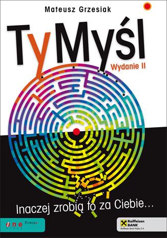 Okładka książki/ebooka TyMyśl. Inaczej zrobią to za Ciebie... Wydanie II