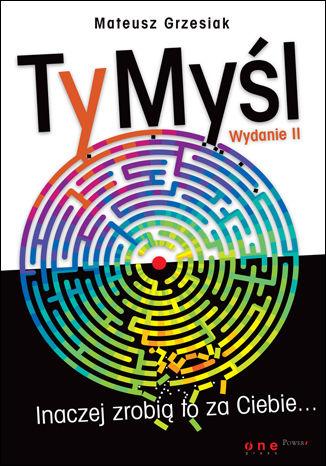 Okładka książki TyMyśl. Inaczej zrobią to za Ciebie... Wydanie II