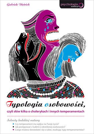 Typologia osobowości, czyli słów kilka o cholerykach i innych temperamentach