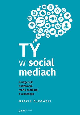 Okładka książki/ebooka Ty w social mediach. Podręcznik budowania marki osobistej dla każdego