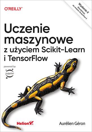 Okładka książki/ebooka Uczenie maszynowe z użyciem Scikit-Learn i TensorFlow. Wydanie II