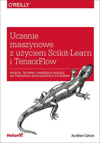 Okładka książki/ebooka Uczenie maszynowe z użyciem Scikit-Learn i TensorFlow