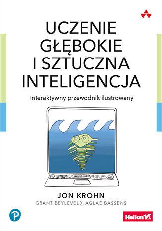 Okładka książki/ebooka Uczenie głębokie i sztuczna inteligencja. Interaktywny przewodnik ilustrowany