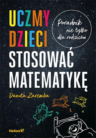 Okładka książki/ebooka Uczmy dzieci stosować matematykę. Poradnik nie tylko dla rodziców