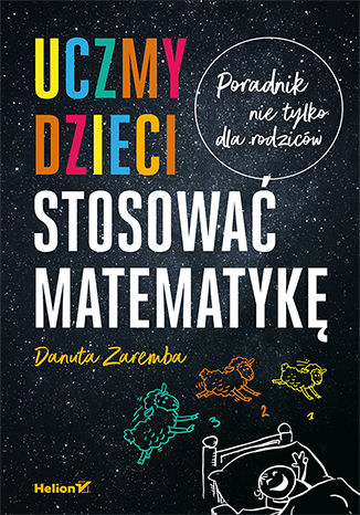 Okładka książki Uczmy dzieci stosować matematykę. Poradnik nie tylko dla rodziców