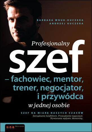 Okładka książki/ebooka Profesjonalny szef - fachowiec, mentor, trener, negocjator i przywódca w jednej osobie