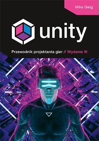 Okładka książki/ebooka Unity. Przewodnik projektanta gier. Wydanie III