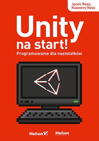 Okładka książki/ebooka Unity na start! Programowanie dla nastolatków