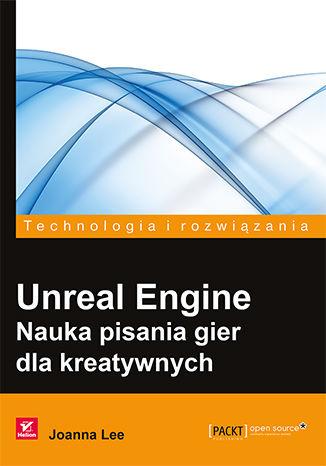 Okładka książki/ebooka Unreal Engine. Nauka pisania gier dla kreatywnych