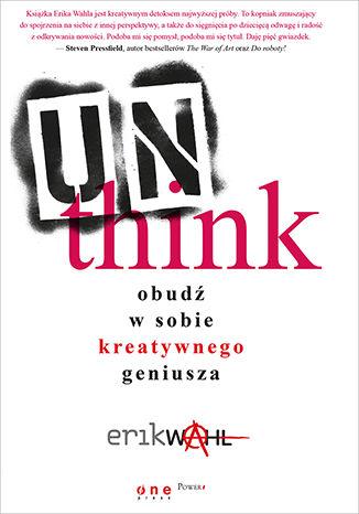 Okładka książki/ebooka Unthink. Obudź w sobie kreatywnego geniusza